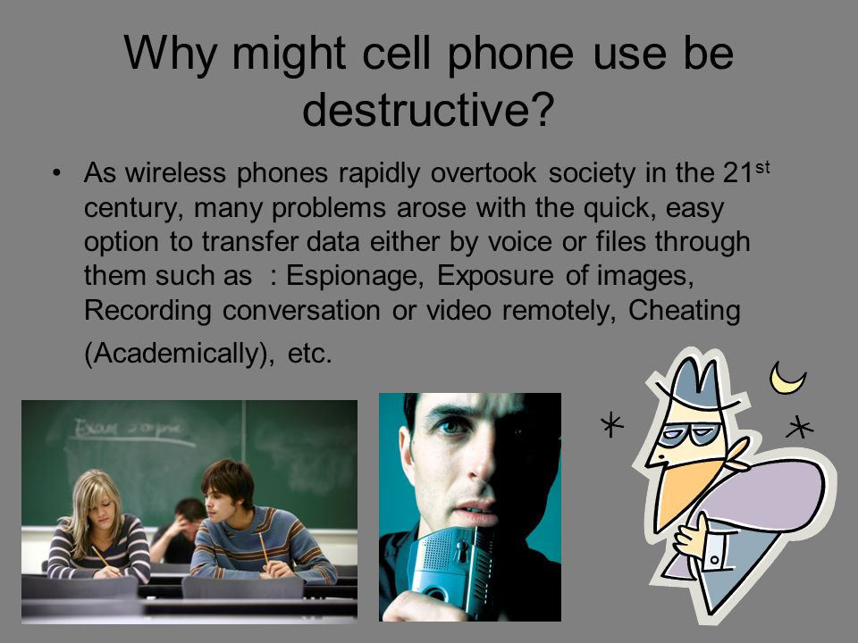 Why might cell phone use be destructive? As wireless phones rapidly overtook society in the 21 st century, many problems arose with the quick, easy op