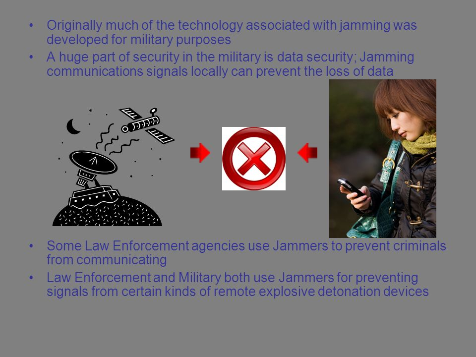 Originally much of the technology associated with jamming was developed for military purposes A huge part of security in the military is data security