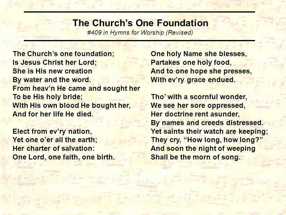 The Churchs one foundation; Is Jesus Christ her Lord; She is His new creation By water and the word.