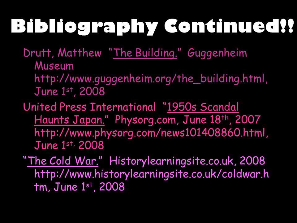 Bibliography Continued!! Drutt, Matthew The Building. Guggenheim Museum http://www.guggenheim.org/the_building.html, June 1 st, 2008 United Press Inte