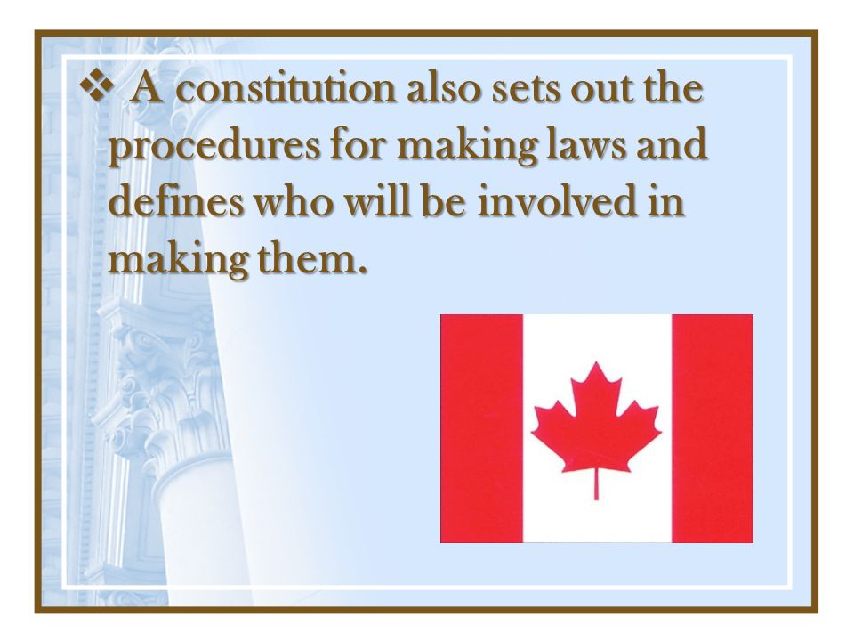 A constitution also sets out the procedures for making laws and defines who will be involved in making them. A constitution also sets out the procedur