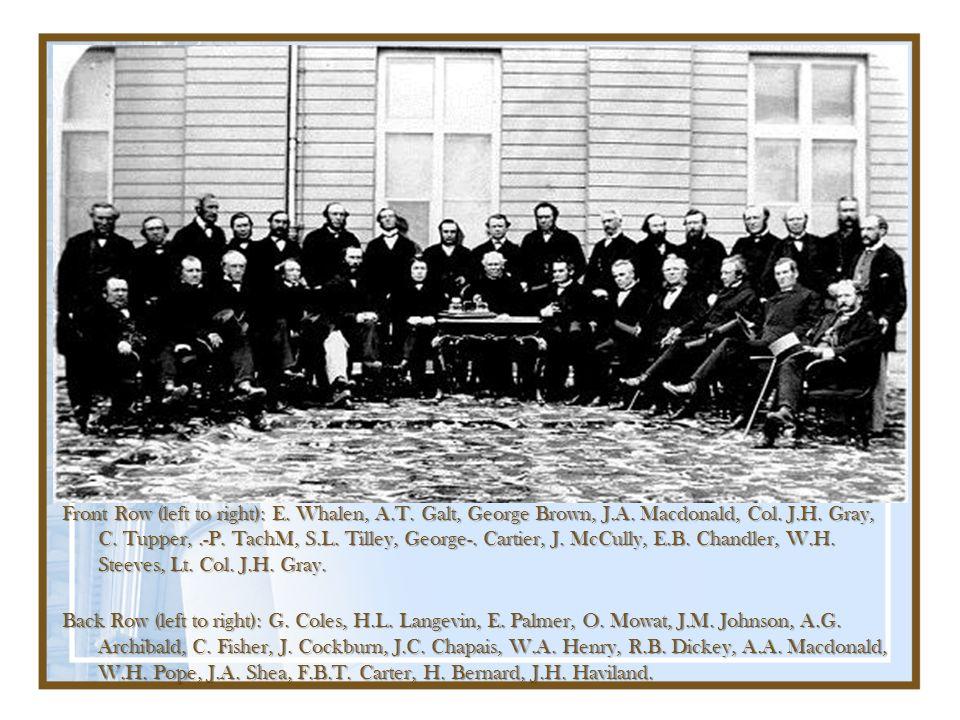 Front Row (left to right): E. Whalen, A.T. Galt, George Brown, J.A. Macdonald, Col. J.H. Gray, C. Tupper,.-P. TachM, S.L. Tilley, George-. Cartier, J.