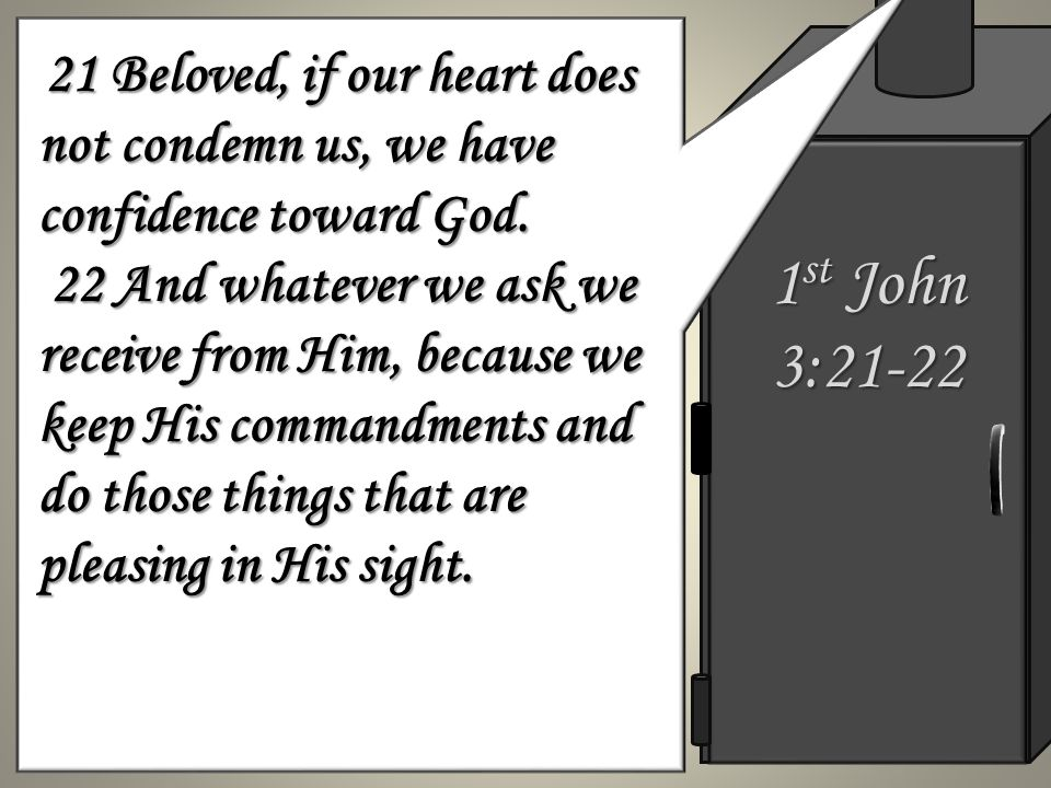 21 Beloved, if our heart does not condemn us, we have confidence toward God.