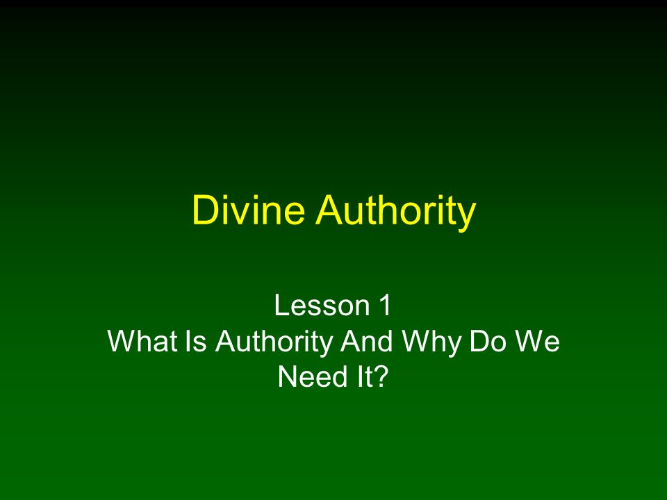 Divine Authority Lesson 1 What Is Authority And Why Do We Need It?