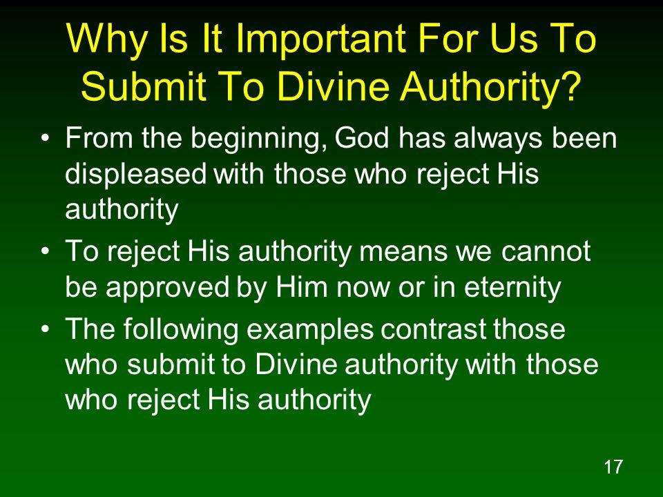 17 Why Is It Important For Us To Submit To Divine Authority? From the beginning, God has always been displeased with those who reject His authority To