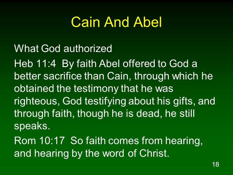 18 Cain And Abel What God authorized Heb 11:4 By faith Abel offered to God a better sacrifice than Cain, through which he obtained the testimony that