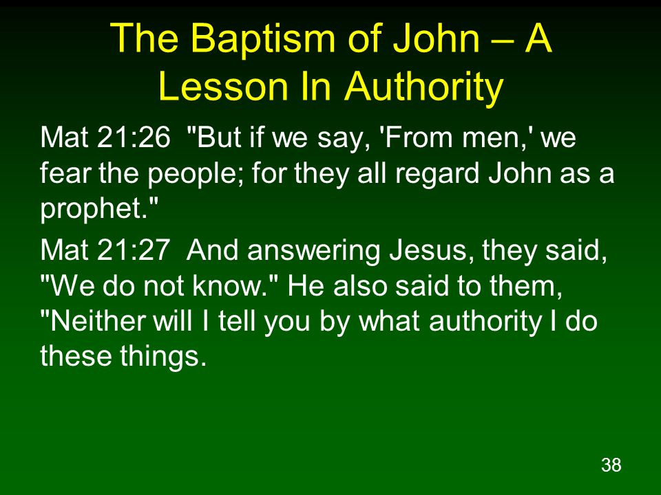 38 The Baptism of John – A Lesson In Authority Mat 21:26