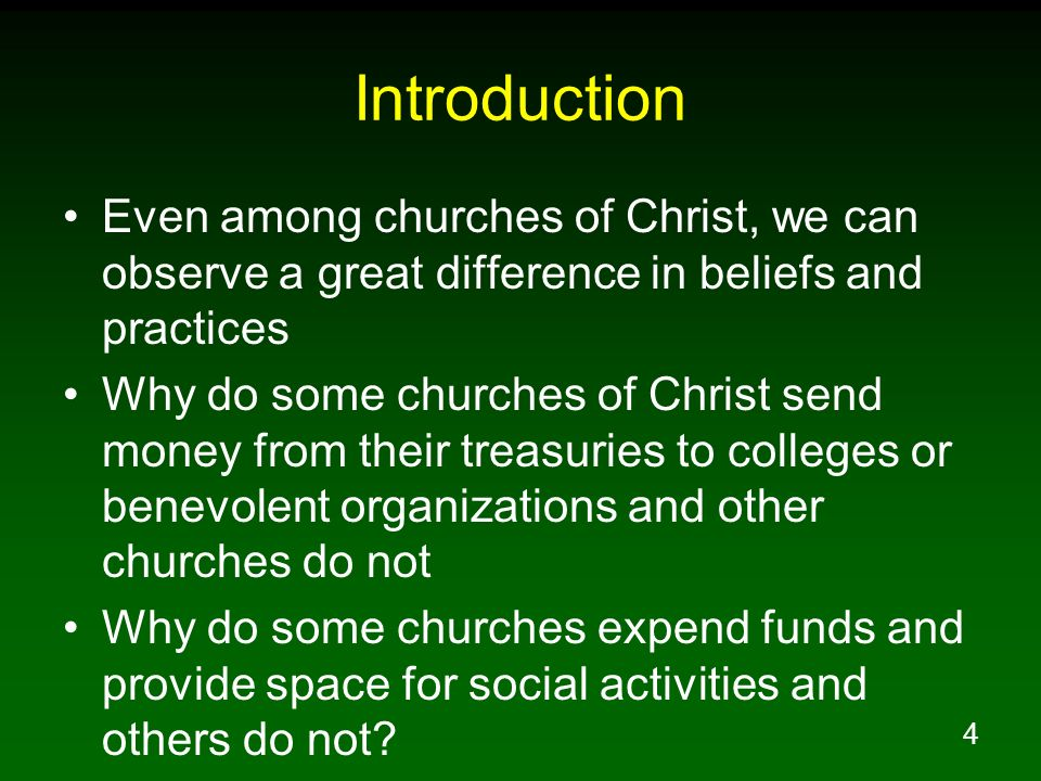 4 Introduction Even among churches of Christ, we can observe a great difference in beliefs and practices Why do some churches of Christ send money fro