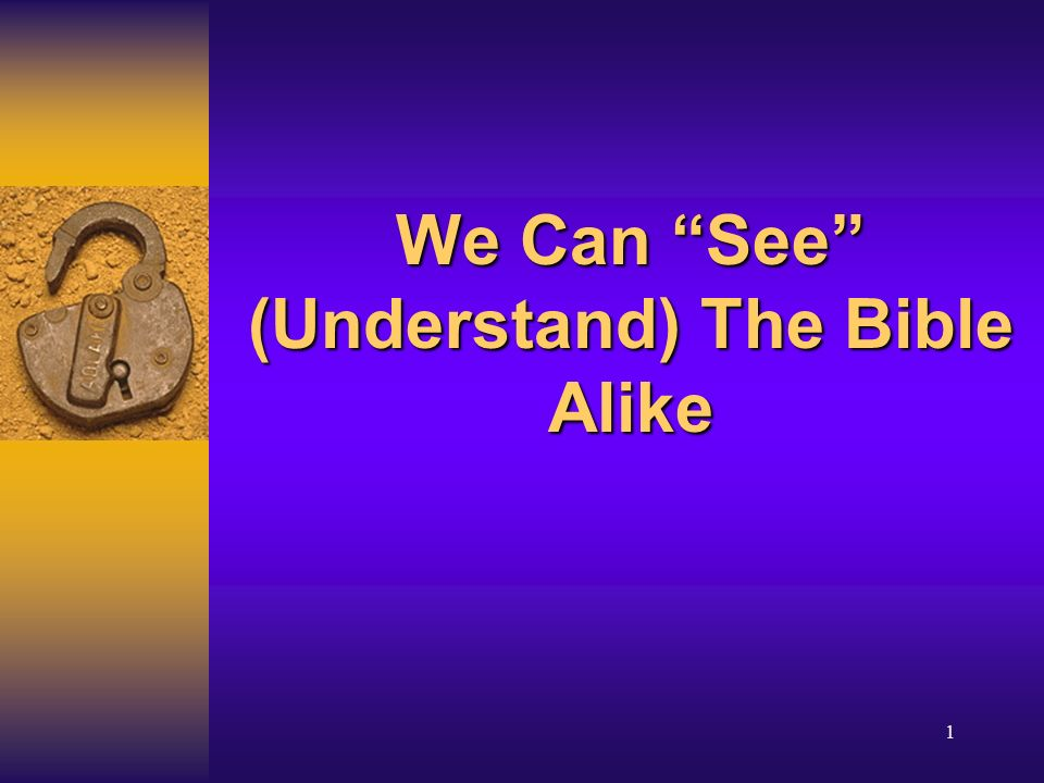We Can See The Bible Alike 2 Introduction How many people really believe we cannot understand the Bible alike?How many people really believe we cannot understand the Bible alike.