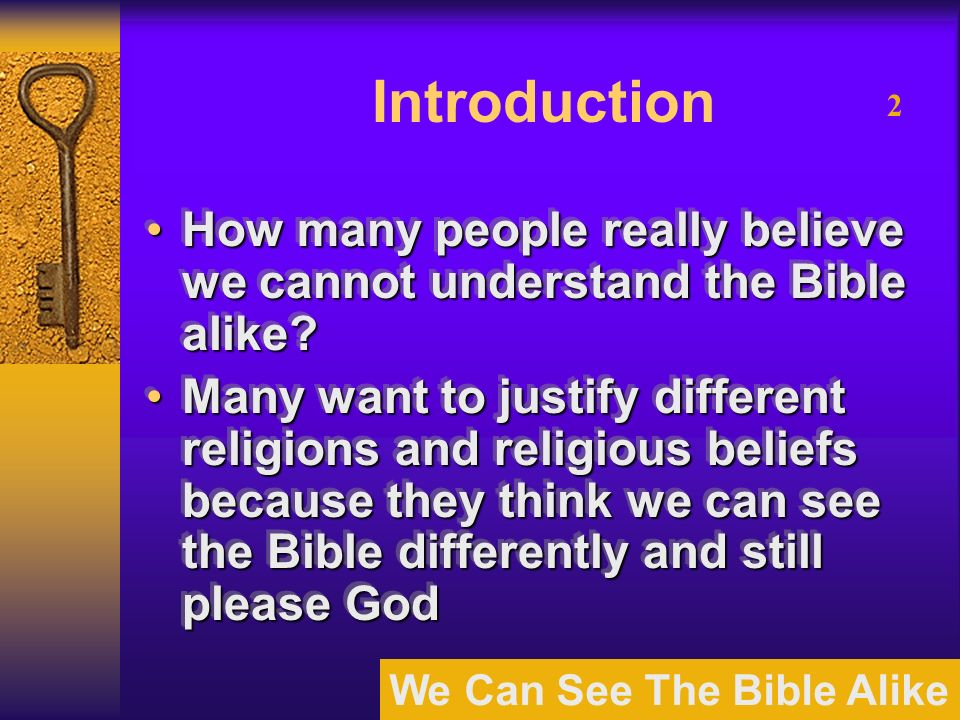 We Can See The Bible Alike 13 The Understanding Of The Bible Produces A Common Faith & A Common Obedience How could there be a common salvation without understanding the Bible alike?How could there be a common salvation without understanding the Bible alike.