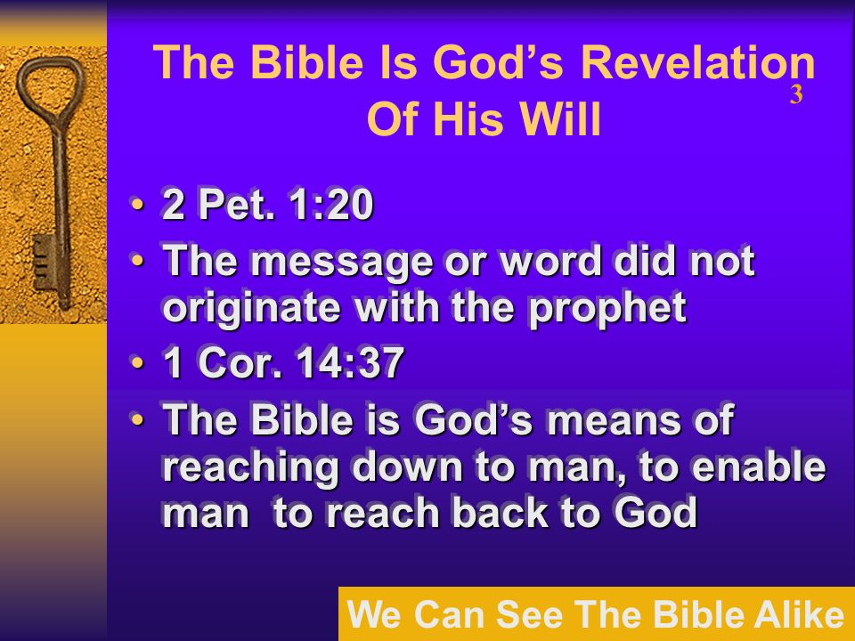We Can See The Bible Alike 3 The Bible Is Gods Revelation Of His Will 2 Pet. 1:202 Pet. 1:20 The message or word did not originate with the prophetThe