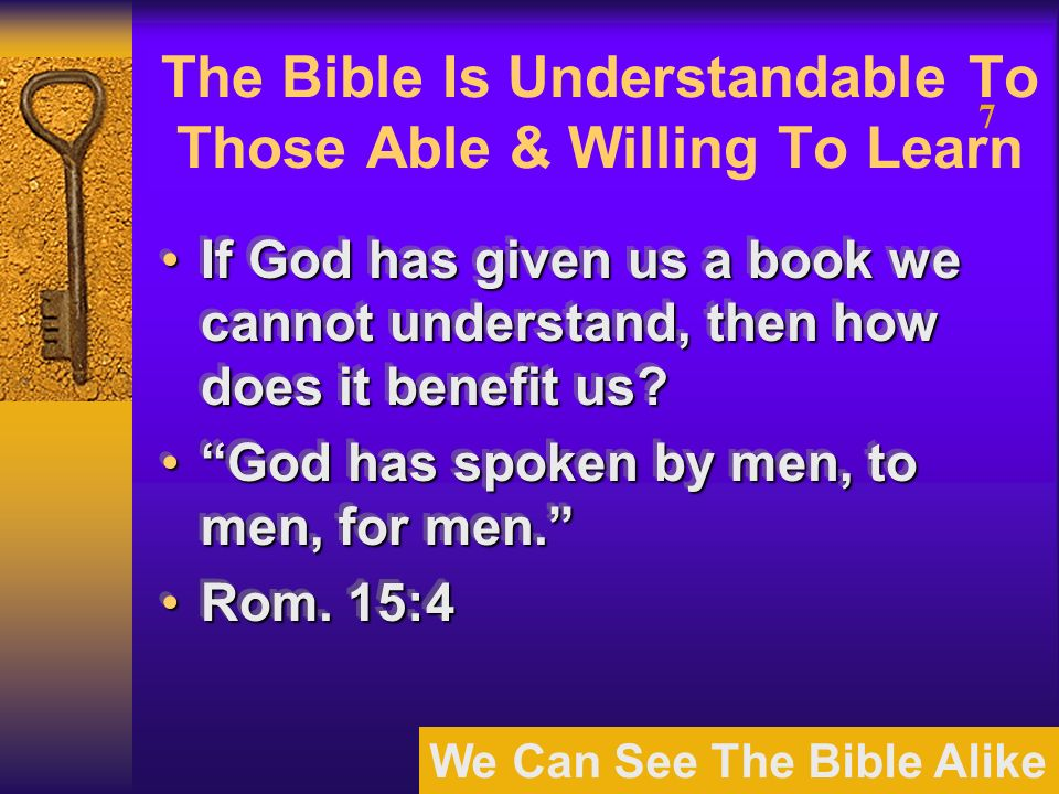 We Can See The Bible Alike 7 The Bible Is Understandable To Those Able & Willing To Learn If God has given us a book we cannot understand, then how does it benefit us If God has given us a book we cannot understand, then how does it benefit us.