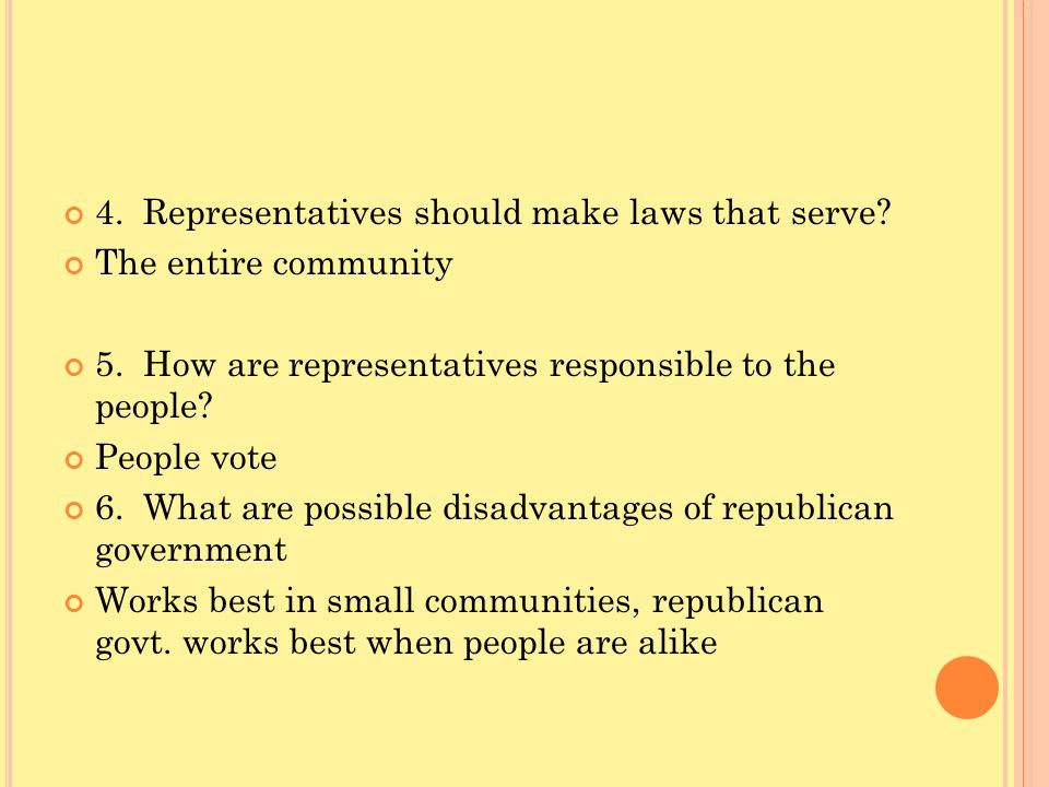 4. Representatives should make laws that serve? The entire community 5. How are representatives responsible to the people? People vote 6. What are pos