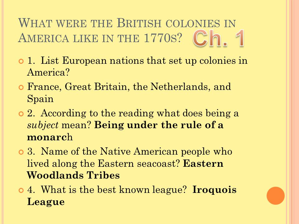 W HAT WERE THE B RITISH COLONIES IN A MERICA LIKE IN THE 1770 S ? 1. List European nations that set up colonies in America? France, Great Britain, the
