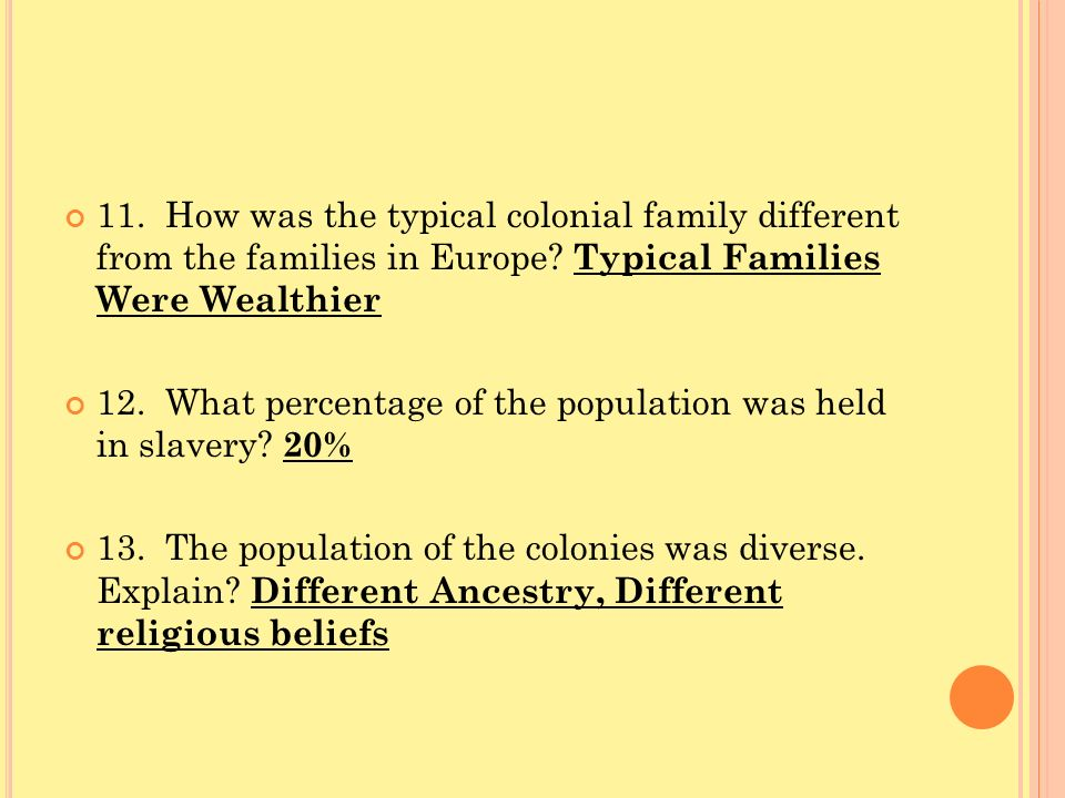 11. How was the typical colonial family different from the families in Europe? Typical Families Were Wealthier 12. What percentage of the population w