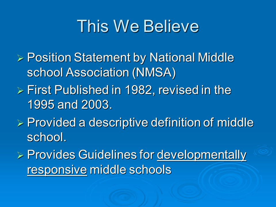 This We Believe Position Statement by National Middle school Association (NMSA) Position Statement by National Middle school Association (NMSA) First