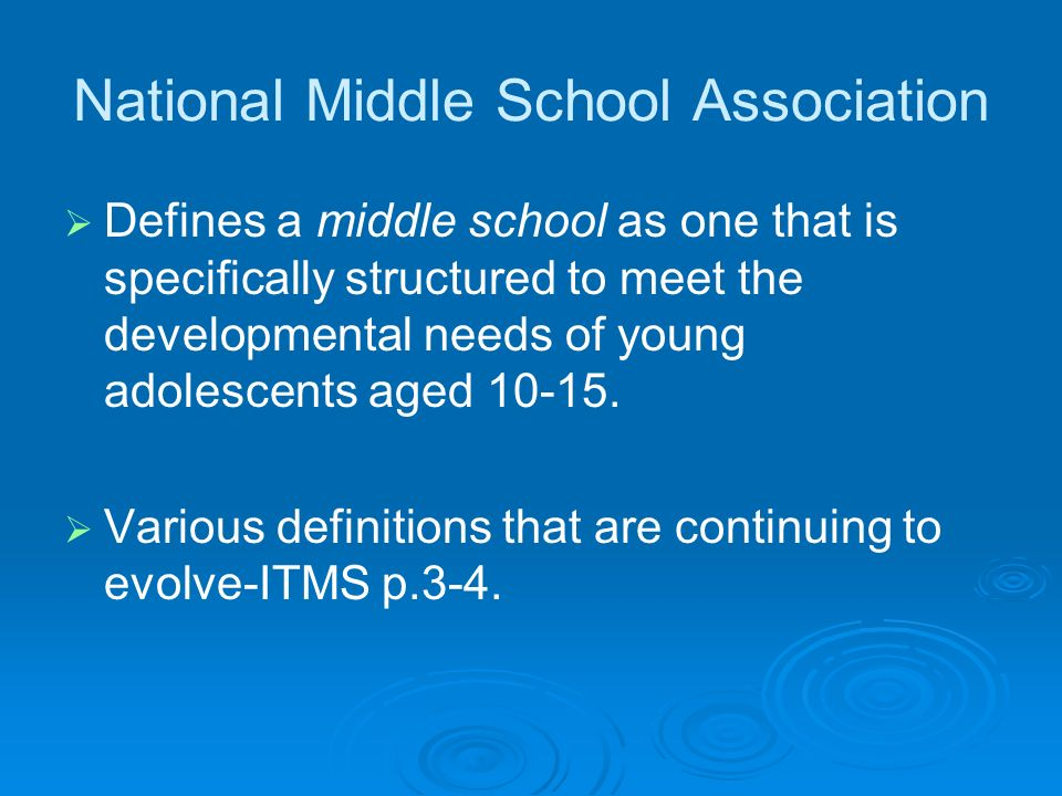 National Middle School Association Defines a middle school as one that is specifically structured to meet the developmental needs of young adolescents