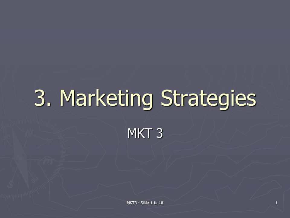 MKT3 - Slide 1 to 18 1 3. Marketing Strategies MKT 3