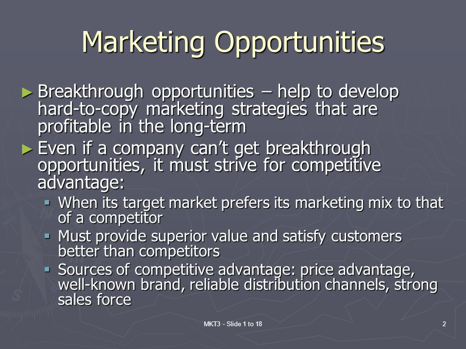 MKT3 - Slide 1 to 182 Marketing Opportunities Breakthrough opportunities – help to develop hard-to-copy marketing strategies that are profitable in th