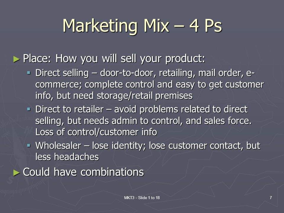 MKT3 - Slide 1 to 187 Marketing Mix – 4 Ps Place: How you will sell your product: Place: How you will sell your product: Direct selling – door-to-door