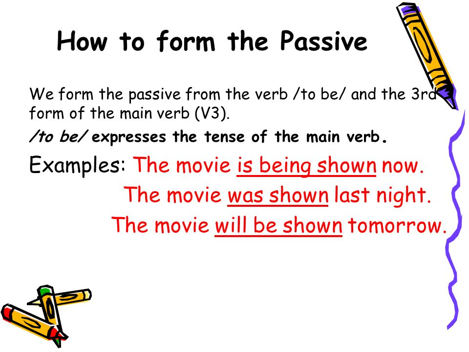 How to form the Passive We form the passive from the verb /to be/ and the 3rd form of the main verb (V3). /to be/ expresses the tense of the main verb