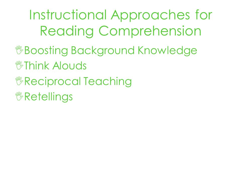 Instructional Approaches for Reading Comprehension Boosting Background Knowledge Think Alouds Reciprocal Teaching Retellings