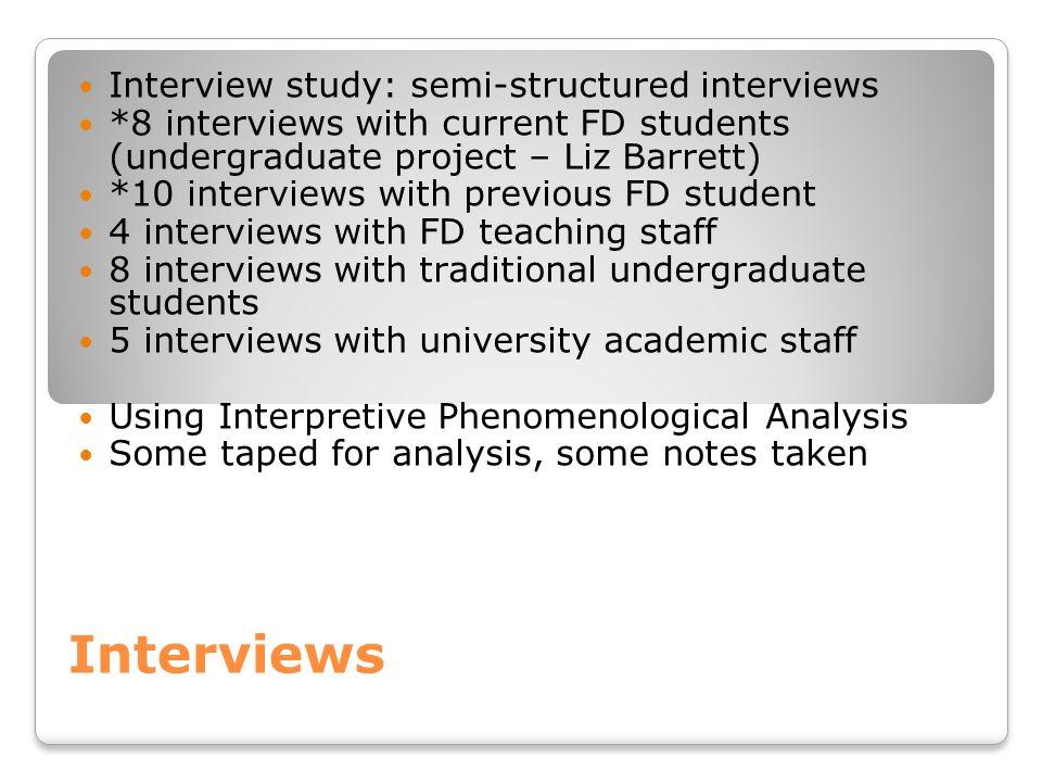 Interviews Interview study: semi-structured interviews *8 interviews with current FD students (undergraduate project – Liz Barrett) *10 interviews wit