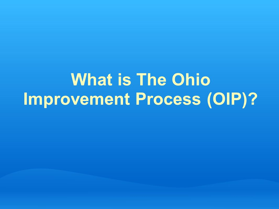 What is The Ohio Improvement Process (OIP)?