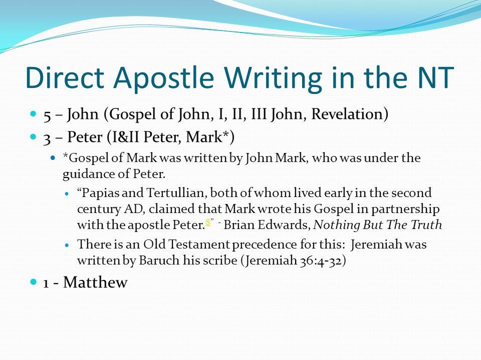 Direct Apostle Writing in the NT 5 – John (Gospel of John, I, II, III John, Revelation) 3 – Peter (I&II Peter, Mark*) *Gospel of Mark was written by J