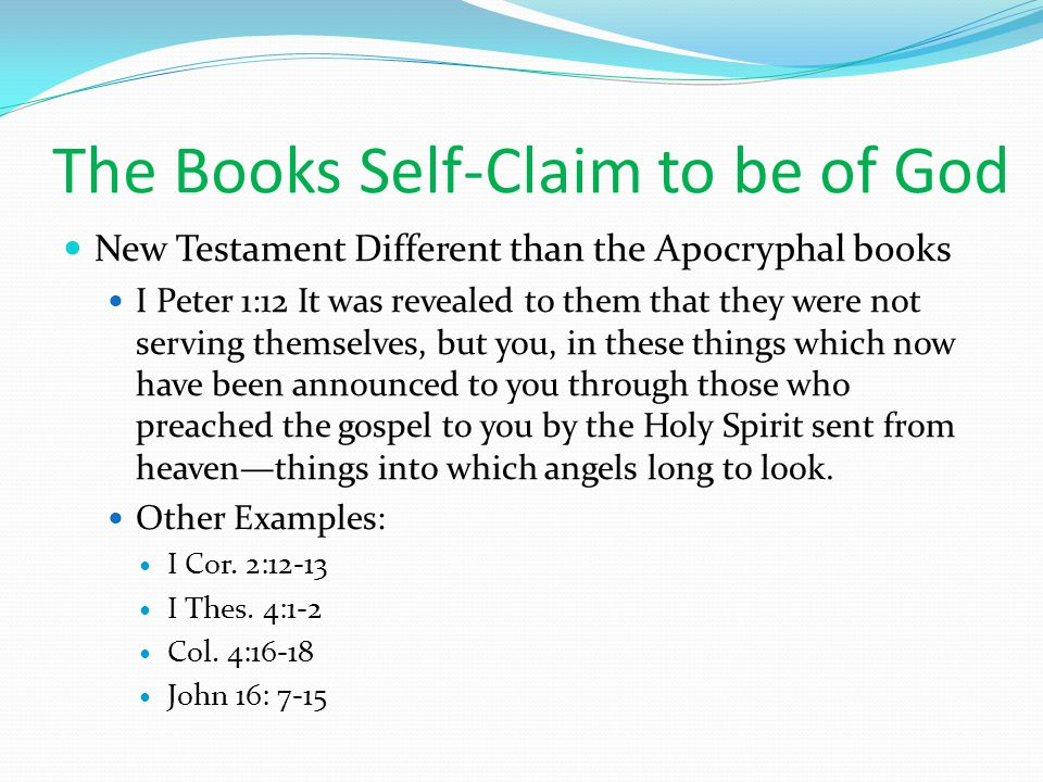 The Books Self-Claim to be of God New Testament Different than the Apocryphal books I Peter 1:12 It was revealed to them that they were not serving th