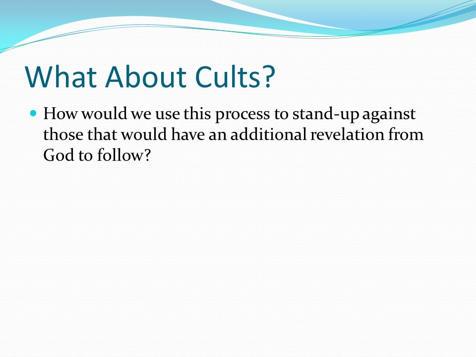 What About Cults? How would we use this process to stand-up against those that would have an additional revelation from God to follow?