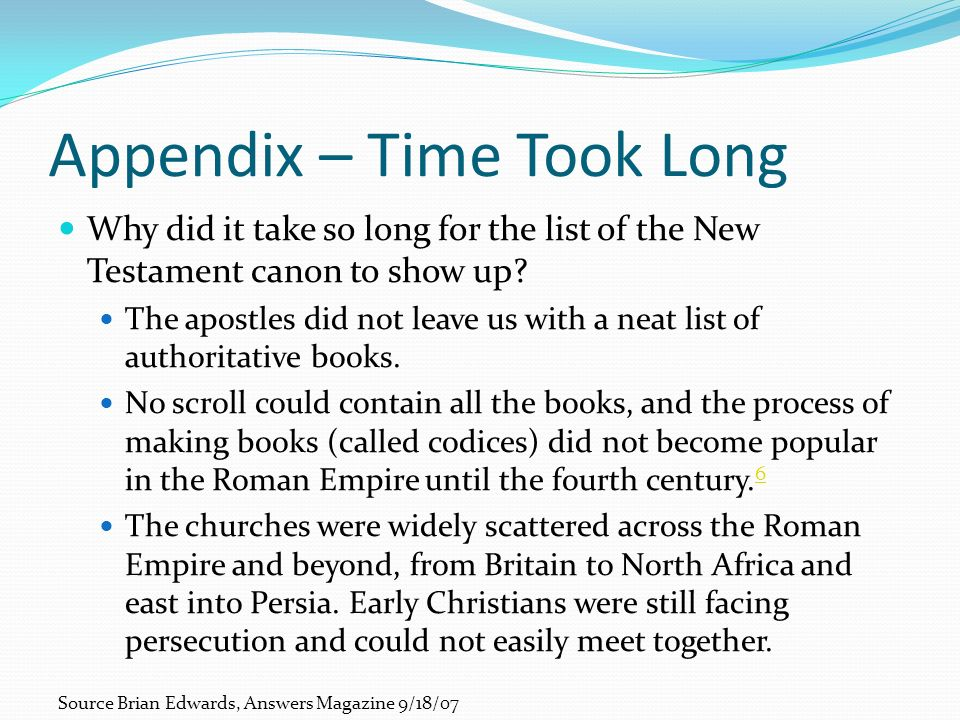 Appendix – Time Took Long Why did it take so long for the list of the New Testament canon to show up? The apostles did not leave us with a neat list o