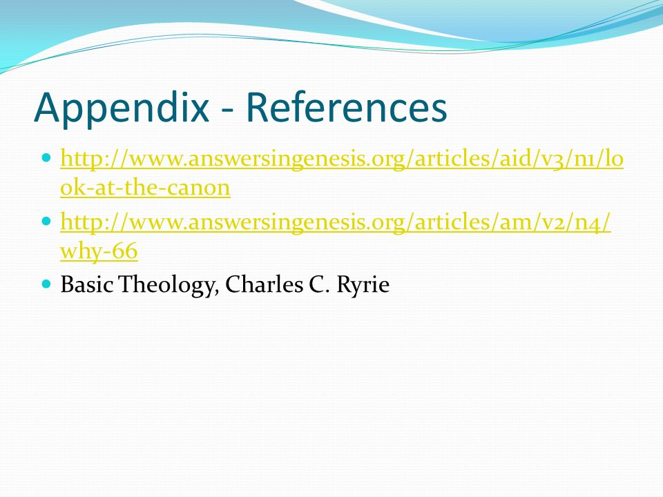Appendix - References http://www.answersingenesis.org/articles/aid/v3/n1/lo ok-at-the-canon http://www.answersingenesis.org/articles/aid/v3/n1/lo ok-a