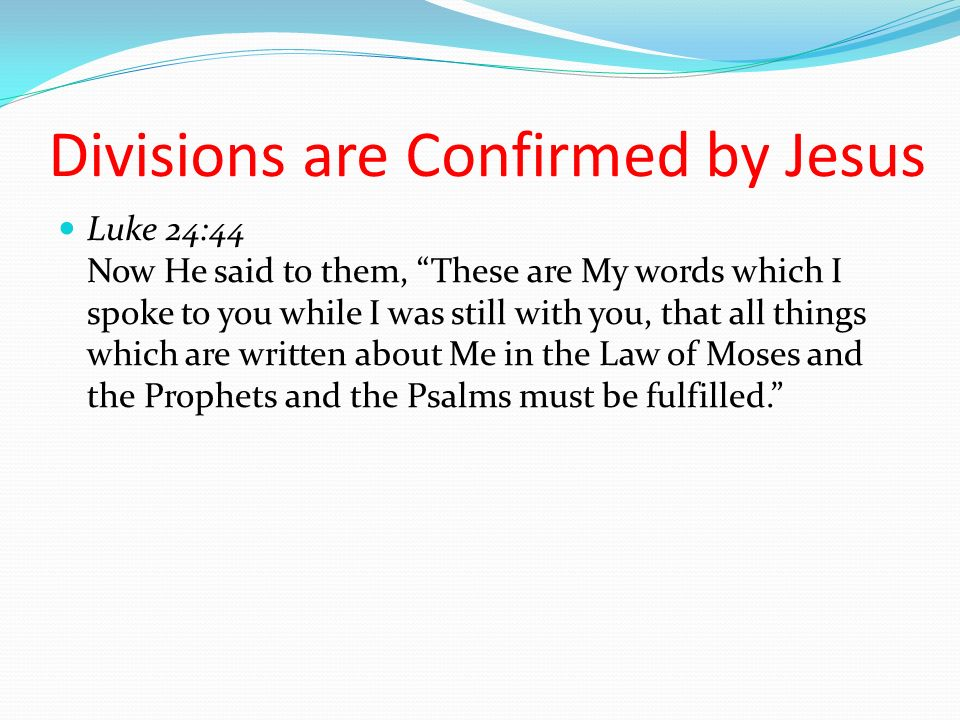Divisions are Confirmed by Jesus Luke 24:44 Now He said to them, These are My words which I spoke to you while I was still with you, that all things w