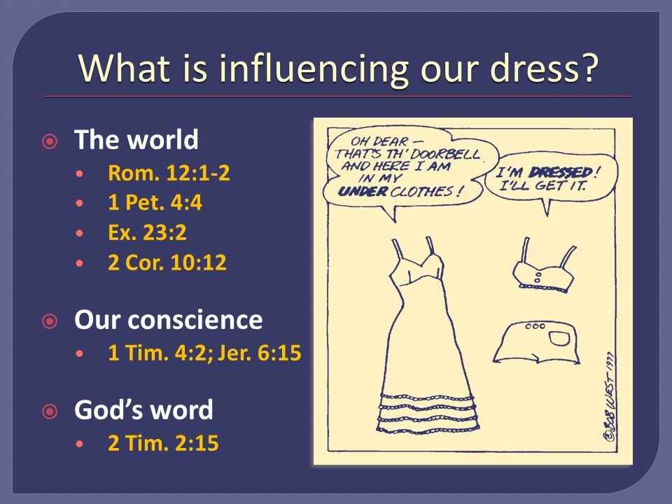 What is influencing our dress. The world Rom. 12:1-2 1 Pet.