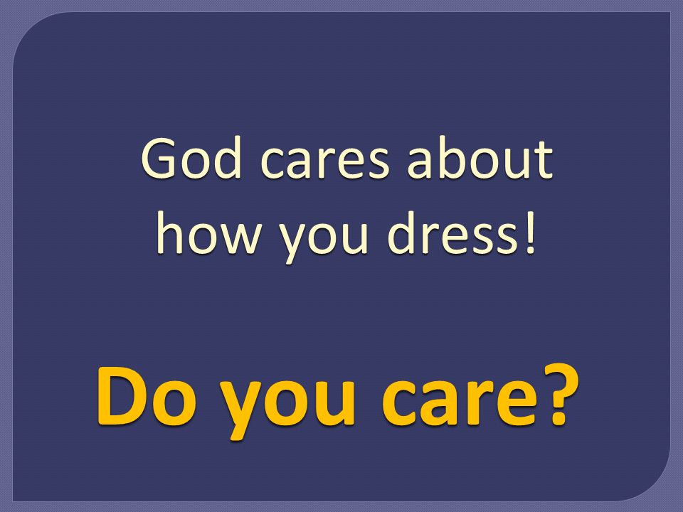 God cares about how you dress! Do you care