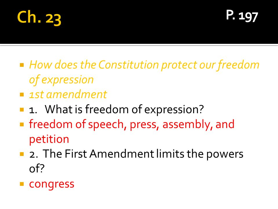 How does the Constitution protect our freedom of expression 1st amendment 1. What is freedom of expression? freedom of speech, press, assembly, and pe