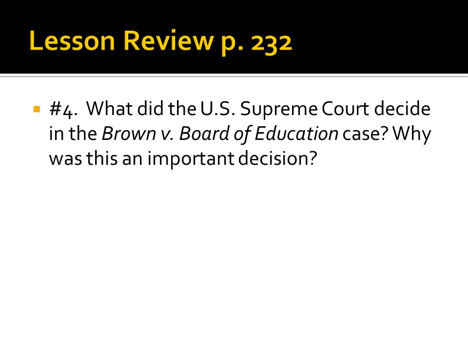 #4. What did the U.S. Supreme Court decide in the Brown v. Board of Education case? Why was this an important decision?