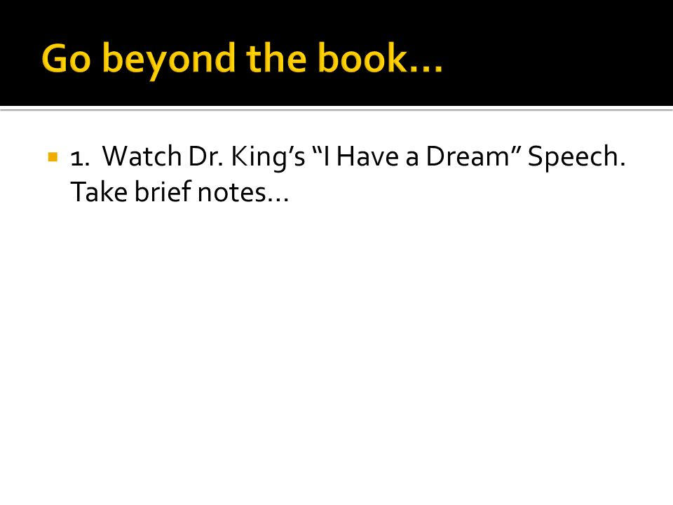 1. Watch Dr. Kings I Have a Dream Speech. Take brief notes…