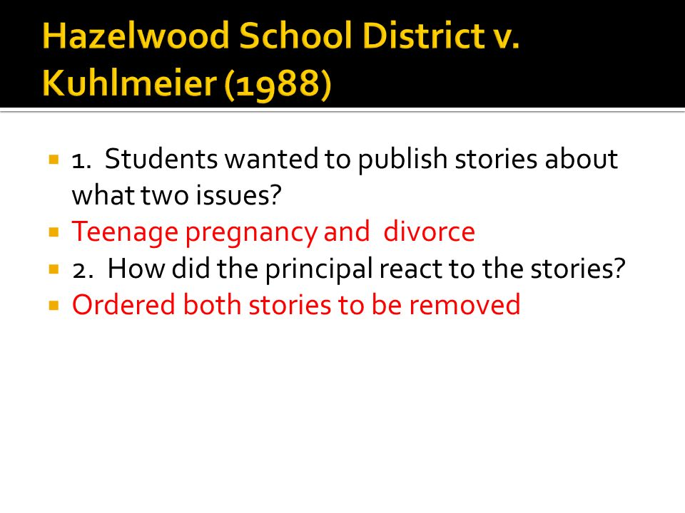 1. Students wanted to publish stories about what two issues? Teenage pregnancy and divorce 2. How did the principal react to the stories? Ordered both