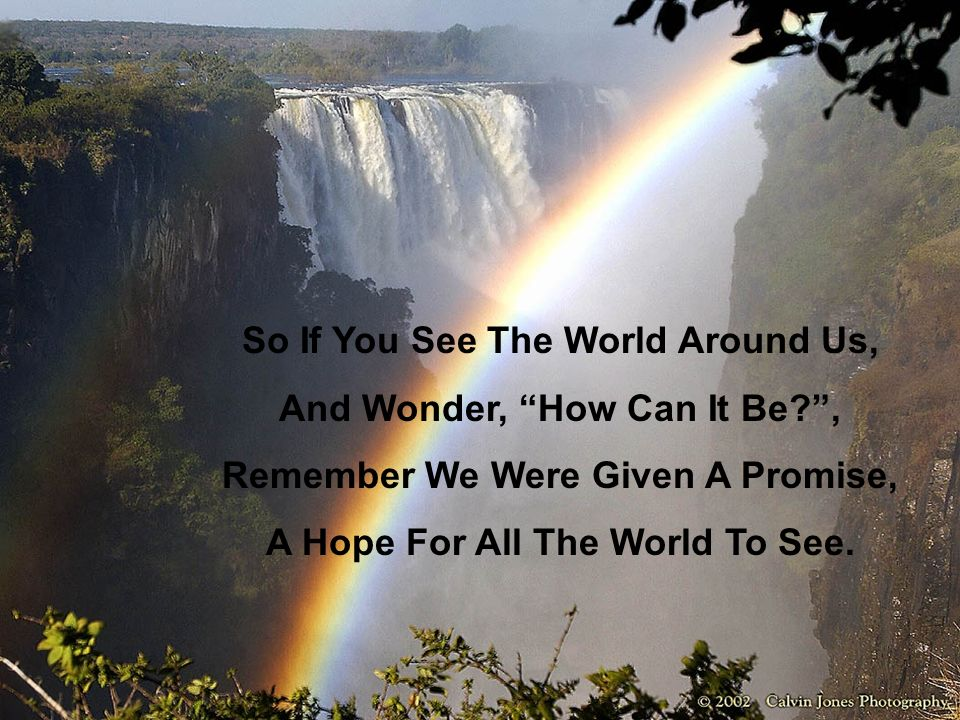 So If You See The World Around Us, And Wonder, How Can It Be?, Remember We Were Given A Promise, A Hope For All The World To See.