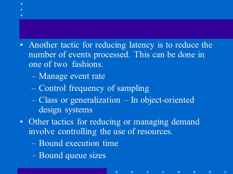Another tactic for reducing latency is to reduce the number of events processed.