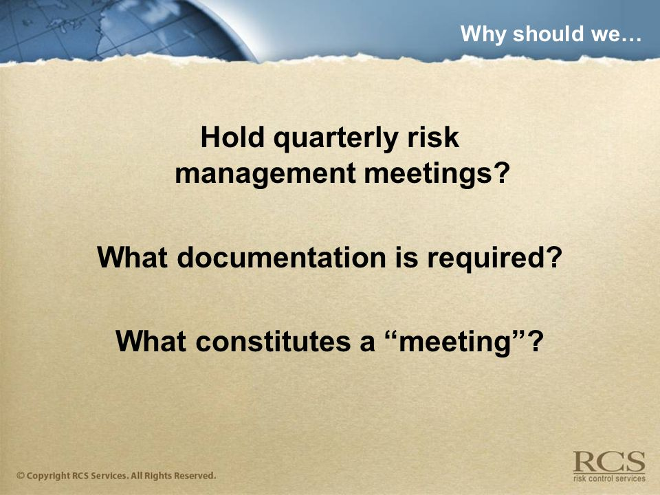 Why should we… Hold quarterly risk management meetings.