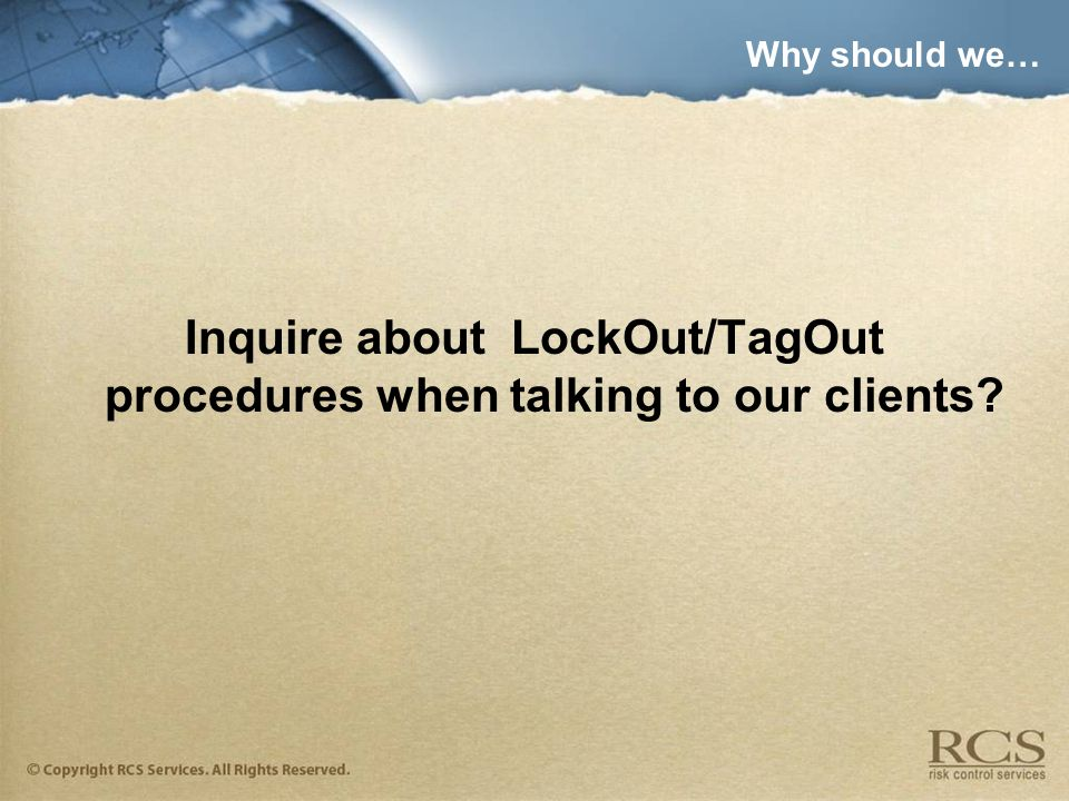 Why should we… Inquire about LockOut/TagOut procedures when talking to our clients?