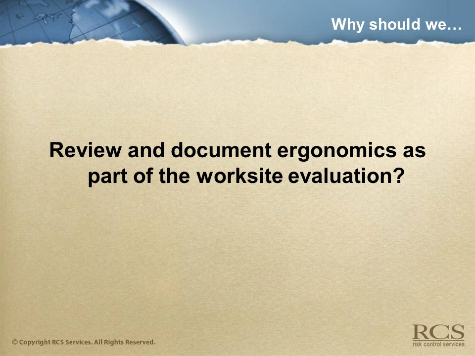 Why should we… Review and document ergonomics as part of the worksite evaluation