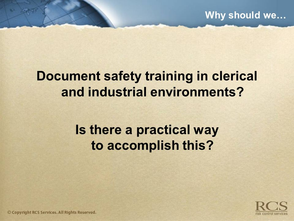 Why should we… Document safety training in clerical and industrial environments.