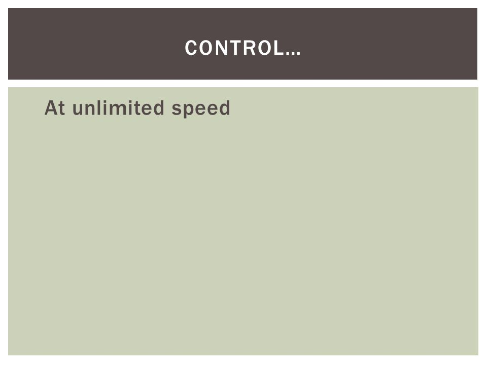 At unlimited speed CONTROL…