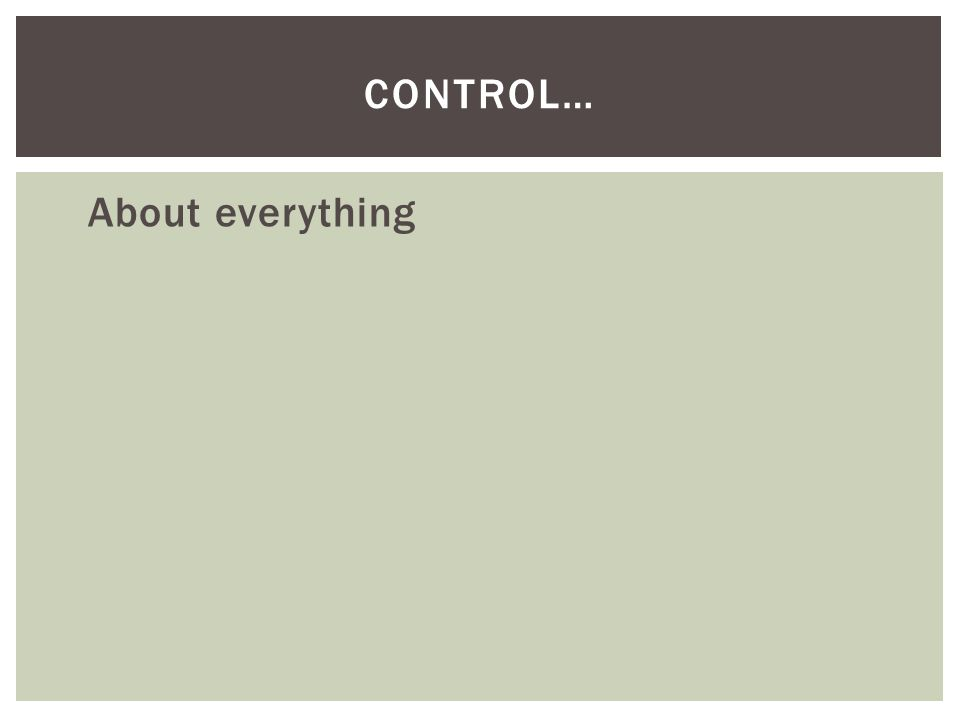 About everything CONTROL…