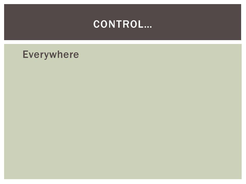 Everywhere CONTROL…