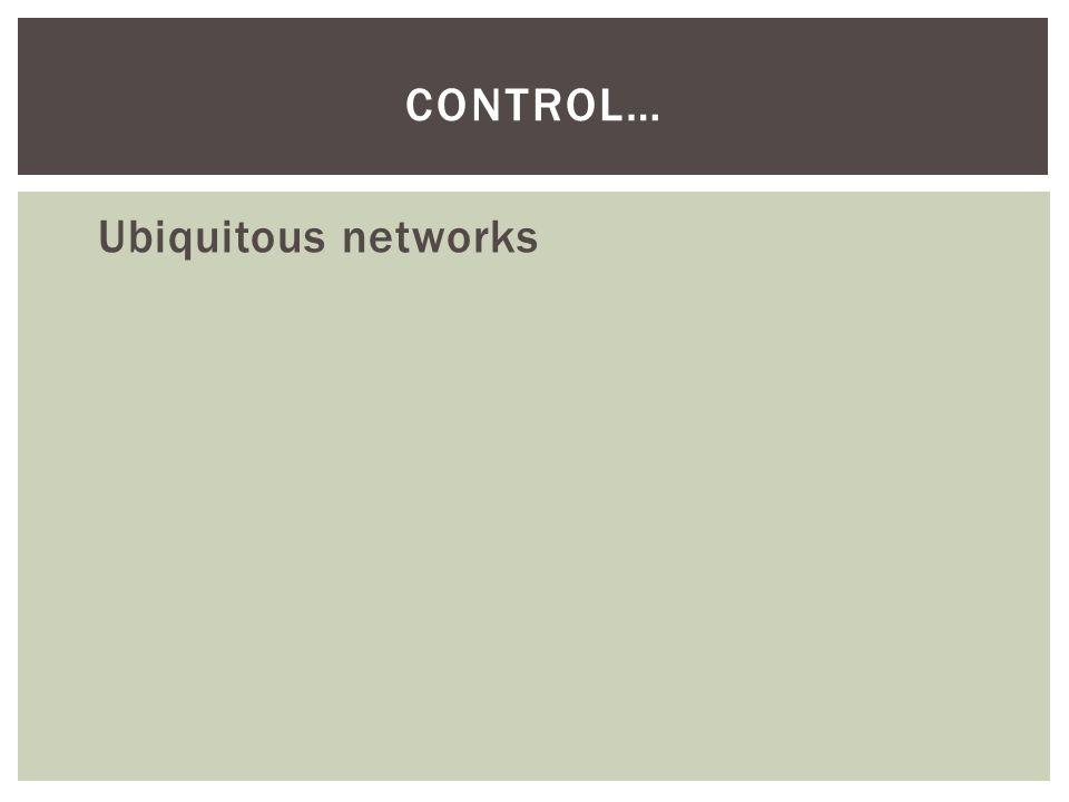 Ubiquitous networks CONTROL…